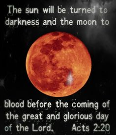 The sun will be turned to darkness and the moon to blood before the coming of the great and glorious day of the Lord. (Acts LUNAR Eclipses affect Israel and Jewish People. SOLAR Eclipses affect the World Citizens . Bible Scriptures, Bible Quotes, Bible Teachings, Faith Quotes, Luna Grande, Jesus Is Coming, It's Coming, My Jesus, Jesus Christ