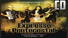 Banda Expresso Pentecostal - Na Estação do Forró Gospel (CD completo)