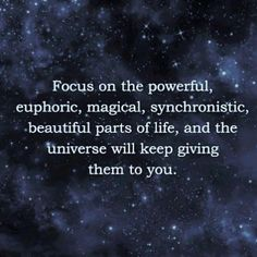 ✨FOCUS on the Powerful, euphoric, magical, synchronistic, beautiful, parts of life, and the Universe will keep giving them to You. #Abraham-Hicks