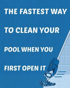 The Fastest Way To Clean Your Pool When You First Open It