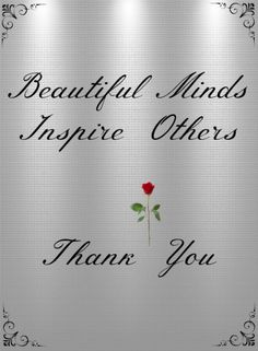 Beautiful Minds Inspire Others...Thank you for  sharing all your wonderful pins & inspiration <3  No Pin Limits
