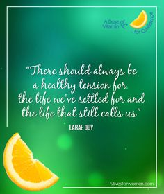 """There should always be a healthy tension for the life we've settled for and the life that still calls us…"" LaRae Quy"