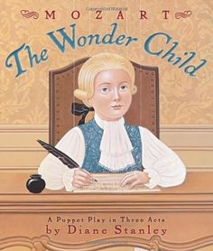 Mozart: The Wonder Child: A Puppet Play in Three Acts by Diane Stanley. Save 15 Off!. $15.25. Reading level: Ages 8 and up. Publication: January 27, 2009. 48 pages. Author: Diane Stanley. Publisher: Collins (January 27, 2009)