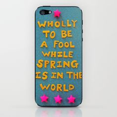"""""""Wholly to be a fool while spring is in the air"""" -e.e. cummings iPhone & iPod Skin by Rachel Mayer Art - $15.00"""