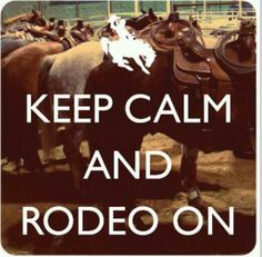 Keep calm and rodeo on (: