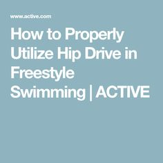 How to Properly Utilize Hip Drive in Freestyle Swimming | ACTIVE