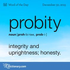 Dictionary.com's Word of the Day - probity - integrity and uprightness; honesty. From the Latin word Probus. Meaning good.