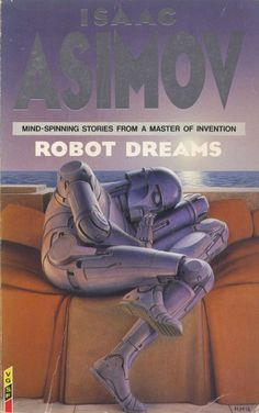 Robot Dreams - Isaac Asimov | Science Fiction Books | Pinterest ...