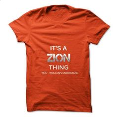 Its A ZION Thing.You Wouldns Understand.Awesome Tshirt  - #summer tee #sweatshirt and leggings. ORDER NOW => https://www.sunfrog.com/No-Category/Its-A-ZION-ThingYou-Wouldns-UnderstandAwesome-Tshirt-.html?68278