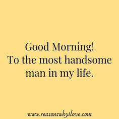 Good Morning Message For Husband& Good Morning Wishes For Lover Husband & Reasons Why I Love Morning Wishes For Lover, Morning Message For Him, Message For Husband, Good Morning Quotes For Him, Good Morning My Love, Good Morning Texts, Good Morning Messages, Quote For Husband, Morning Status