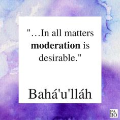 """""""… In all matters moderation is desirable. If a thing is carried to excess, it will prove a source of evil."""" Bahá'u'lláh, Peace, Baha I Faith, Haifa, Holy Land, Writings, My World, Quote Of The Day, Me Quotes, My Life, Religion"""