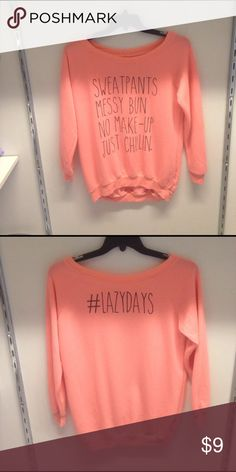 """Coral Long Sleeve Shirt Coral long sleeve shirt that reads """"Sweatpants Messy Bun No Make-Up Just Chillin"""" on the front and """" #Lazydays"""" on the back Tops Tees - Long Sleeve"""
