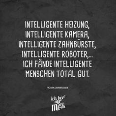Intelligente Heizung, intelligente Kamera, intelligente Zahnbürste, intelligente Roboter... Ich fände intelligente Menschen total gut.