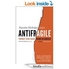 """Antifragile: Things That Gain from Disorder eBook: Nassim Nicholas Taleb: Kindle Stor. This book as mixed reviews out there, however I find the core premise - the idea of """"antifragile"""" to be a very valuable concept to consider for organizations, culture, and relationships."""