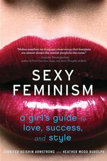 Sexy Feminism - A Girl's Guide to Love, Success, and Style by Heather Wood Rudulph and Jennifer Keishin Armstrong. Buy this eBook on #Kobo: http://www.kobobooks.com/ebook/Sexy-Feminism/book-DvKG5-fTwkGkVkofj-kaaA/page1.html