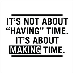 It's Not About Having Time, It's About Making Time | Inspirational Quotes | Decorative Decals