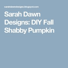 Sarah Dawn Designs: DIY Fall Shabby Pumpkin