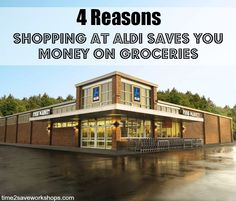 4 Reasons Shopping at ALDI Saves you Money on Your Groceries www.time2saveworkshops.com #ALDI