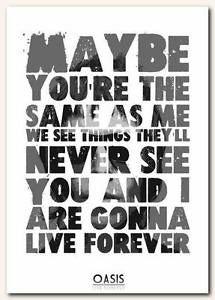 My favorite Oasis song. Song Lyric Tattoos, Song Lyrics Art, Song Lyric Quotes, Oasis Band, Oasis Quotes, Forever Song, Oasis Live Forever Lyrics, Oasis Lyrics, Oasis Album