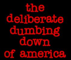 "Free E-download ""Deliberate Dumbing Down of America""  This book will change forever the way you loo at your child's Education. Stop Common Core"