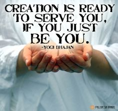 Yogi Bhajan Quotes ~ JUST BE YOU!