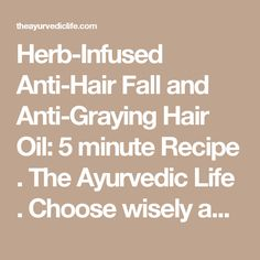Herb-Infused Anti-Hair Fall and Anti-Graying Hair Oil: 5 minute Recipe . The Ayurvedic Life . Choose wisely and live well!