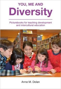 You, Me and Diversity: Picturebooks for teaching development and intercultural education Institute of Education - Non-Series Titles: Amazon.co.uk: Anne M. Dolan: Books