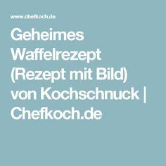 Geheimes Waffelrezept (Rezept mit Bild) von Kochschnuck | Chefkoch.de