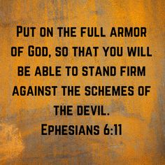 Ephesians Put on the full armor of God, so that you will be able to stand firm against the schemes of the devil. Daily Scripture, Scripture Quotes, Jesus Quotes, Bible Scriptures, Ephesians 6, Psalms, Arm Challenge, Bubble Quotes, Greatest Commandment