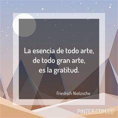 La esencia de todo arte, de todo gran arte, es la gratitud. Friedrich Nietzsche #arte #inspiracion #cuadros