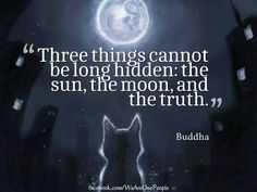 """three things cannot be long hidden: the sun, the moon and the truth"" ... the truth, something narcissist do not know the meaning of as they live in delusion."