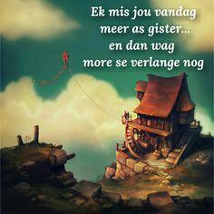 Ek mis jou vandag meer as gister. en dan wag more se verlange nog Afrikaans Quotes, Master Bedrooms, D1, Wisdom Quotes, Random Stuff, Love, Sayings, Board, Longing For You