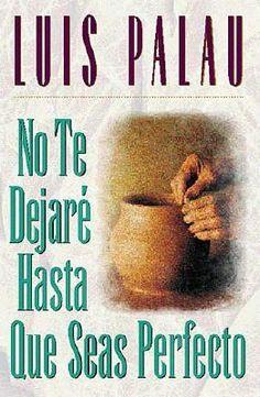No te dejaré hasta queseas perfecto- Luis Palau