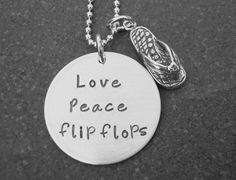 Love Peace Flip Flops Necklace Flip Flop Charm Beach girl Hand Stamped Jewelry I dont know about you but life really is better in flip flops. Hand Stamped Necklace, Dog Tag Necklace, Hand Gestempelt, Flipflops, Girls Hand, Just Dream, Beach Jewelry, Metal Stamping, Flip Flop Sandals