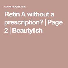 Retin A without a prescription? | Page 2 | Beautylish