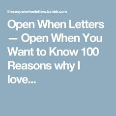 Open When Letters — Open When You Want to Know 100 Reasons why I love...
