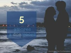 Domingos Five // 5 amores a dos voces http://www.lanarradora.com/2016/01/domingos-five-5-amores-dos-voces.html