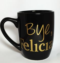 Bye Felicia Ceramic Mug - Friday - Funny Coffee Tea Cup - Coffee Lover Gift - Mug Quotes by PearlsAndPennies on Etsy https://www.etsy.com/listing/217510283/bye-felicia-ceramic-mug-friday-funny  @pearlsandpennies