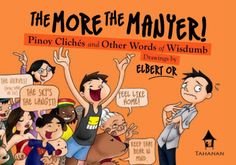 "The More the Manyer: A  light-hearted collection of hilarious Pinoy malapropisms features such doozies as ""Keep that bear in mind,"" ""You're barking at the wrong dog,"" and ""What the fuss??!!"" Elbert Or's sidesplitting cartoons will have readers eating their hat out. #books #bestsellers #pinoy pop culture"