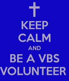 KEEP CALM AND BE A VBS VOLUNTEER