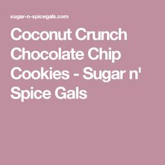 Coconut Crunch Chocolate Chip Cookies - Sugar n' Spice Gals