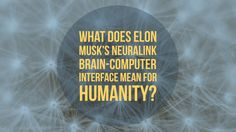 What Does Elon Musk's Neuralink Brain-Computer Interface Mean For Humanity?... http://www.believe.love/3511/what-does-elon-musks-neuralink-brain-computer-interface-mean-for-humanity/