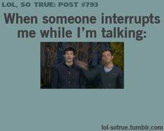 When Someone Interrupts Me While Im Talking