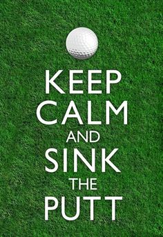Keep Calm and Sink the Putt into your personal Golf Greens Texas Golf Green. www.golfgreenstexas.com