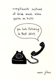 compliments instead of drab music when you're on hold | Marc Johns