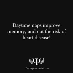 Daytime naps improve memory, and cut the risk of heart disease! I knew I loved naps for a reason!