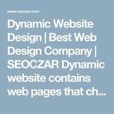 Dynamic Website Design | Best Web Design Company | SEOCZAR Dynamic website contains web pages that changes dynamically as per the user needs. It gives varied information each time the web page loads.#seo #services, #web #design company,web #development services,search engine optimization services,best #website design, #ppc services, #logo design. https://www.seoczar.com/