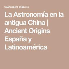 La Astronomía en la antigua China | Ancient Origins España y Latinoamérica