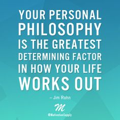 Your personal philosophy is the greatest determining factor in how your life works out. – #JimRohn  ►► http://motivationsupply.com  #motivationsupply #motivation #success #entrepreneur #dreambig #grinding #inspiration #quote #relentless #passion #greatness #business