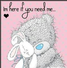 Tatty Teddy Bear - My Blue Nose Friends - Im here If you need me Tatty Teddy, Laughing Funny, Teddy Bear Quotes, Hug Quotes, Teddy Bear Pictures, Blue Nose Friends, Crochet Teddy, Happy Birthday Quotes, Love Bear